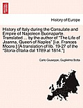 History of Italy During the Consulate and Empire of Napoleon Buonaparte. Translated ... by the Author of the Life of Joanna, Queen of Naples [I.E. Fra