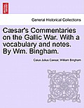 Caesar's Commentaries on the Gallic War. with a Vocabulary and Notes. by Wm. Bingham.