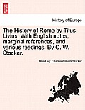 The History of Rome by Titus Livius. with English Notes, Marginal References, and Various Readings. by C. W. Stocker. Vol. I, Part I