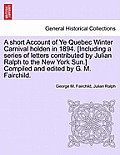 A Short Account Of Ye Quebec Winter Carnival Holden In 1894. [Including A Series Of Letters Contributed By... by George M. Fairchild