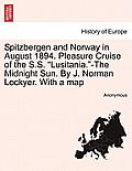 Spitzbergen and Norway in August 1894. Pleasure Cruise of the S.S. Lusitania.-The Midnight Sun. by J. Norman Lockyer. with a Map