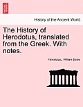 The History of Herodotus, Translated from the Greek. with Notes, Fourth Edition, Vol. II