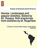 Mexico. Landscapes and Popular Sketches. Edited by Dr. Gaspey. with Engravings from Sketches by M. Rugendas. Part I