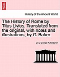 The History of Rome by Titus Livius. Translated from the Original, with Notes and Illustrations, by G. Baker. Vol. V, the Third Edition