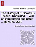 The History of P. Cornelius Tacitus. Translated ... with an Introduction and Notes ... by A. W. Quill. Vol. I