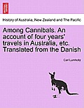 Among Cannibals. An Account Of Four Years' Travels In Australia, Etc. Translated From The Danish by Carl Lumholtz