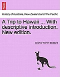 A Trip To Hawaii ... With Descriptive Introduction. New Edition. by Charles Warren Stoddard