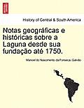 Notas Geograficas E Historicas Sobre a Laguna Desde Sua Fundacao Ate 1750.