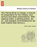 The Handy-Book to Caesar, a Manual for Preparation for the Military, Civil-Service and Other Examinations. with Copious Notes, a Parsing Praxis, Etc.