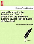 Journal Kept During the Russian War: From the Departure of the Army from England in April 1854 to the Fall of Sebastopol.
