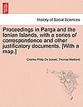 Proceedings in Parga and the Ionian Islands, with a Series of Correspondence and Other Justificatory Documents. [With a Map.]