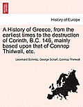 A History Of Greece, From The Earliest Times To The Destruction Of Corinth, B.C. 146, Mainly Based Upon That... by Leonhard Schmitz