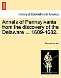 Annals Of Pennsylvania From The Discovery Of The Delaware ... 1609-1682. by Ed Samuel Hazard