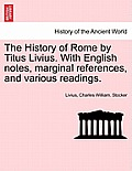 The History of Rome by Titus Livius. with English Notes, Marginal References, and Various Readings. Vol. II, Part I
