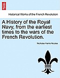 A History Of The Royal Navy, From The Earliest Times To The Wars Of The French Revolution. by Nicholas Harris Nicolas