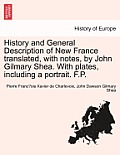 History and General Description of New France Translated, with Notes, by John Gilmary Shea. with Plates, Including a Portrait. F.P. Vol. III.