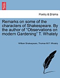 Remarks on Some of the Characters of Shakespeare. by the Author of Observations on Modern Gardening T. Whately