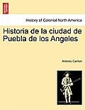 Historia de La Ciudad de Puebla de Los Angeles. Tomo Primero