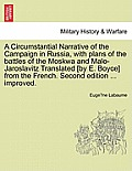 A Circumstantial Narrative of the Campaign in Russia, with Plans of the Battles of the Moskwa and Malo-Jaroslavitz Translated [By E. Boyce] from the F