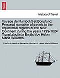 Voyage de Humboldt Et Bonpland. Personal Narrative of Travels to the Equinoctial Regions of the New Continent During the Years 1799-1824 Translated In