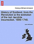 History of Scotland, from the Revolution to the Extinction of the Last Jacobite Insurrection. 1689-1748, Vol. I