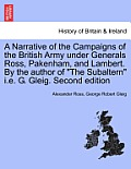 A Narrative of the Campaigns of the British Army Under Generals Ross, Pakenham, and Lambert. by the Author of the Subaltern i.e. G. Gleig. Second Edit