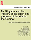 Mr. Kinglake and His History of the Origin and Progress of the War in the Crimea