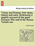 Turkey and Russia, Their Races, History and Wars. Embracing a Graphic Account of the Great Crimean War and of the Russo-Turkish War Vol. I.