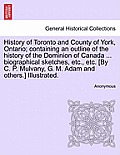 History of Toronto and County of York, Ontario; Containing an Outline of the History of the Dominion of Canada ... Biographical Sketches, Etc., Etc. [