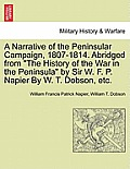 A Narrative of the Peninsular Campaign, 1807-1814. Abridged from the History of the War in the Peninsula by Sir W. F. P. Napier by W. T. Dobson, Etc.