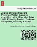 Journal of Herbert Edward Pretyman Written During His Expedition to the Kittar Mountains 1891. Edited by Frederic Pretyman. with Plates, Including a P