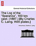 The Log of the Speranza, 100 Ton Yawl. (1887.) [By Charles C. Laing. with Plates.]
