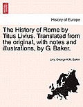 The History of Rome by Titus Livius. Translated from the Original, with Notes and Illustrations, by G. Baker. Vol. I