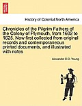 Chronicles of the Pilgrim Fathers of the Colony of Plymouth, from 1602 to 1625. Now First Collected from Original Records and Contemporaneous Printed