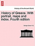History of Greece. with Portrait, Maps and Index. Fourth Edition. Vol. VIII