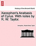 Xenophon's Anabasis of Cyrus. with Notes by R. W. Taylor. Book I