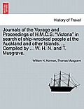 Journals of the Voyage and Proceedings of H.M.C.S. Victoria in Search of Ship-Wrecked People at the Auckland and Other Islands. ... Compiled by ... W.