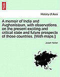 A Memoir of India and Avghanistaun, with Observations on the Present Exciting and Critical State and Future Prospects of Those Countries. [With Maps.]