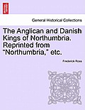 The Anglican and Danish Kings of Northumbria. Reprinted from Northumbria, Etc.