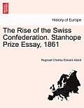 The Rise of the Swiss Confederation. Stanhope Prize Essay, 1861