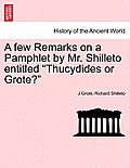A Few Remarks on a Pamphlet by Mr. Shilleto Entitled Thucydides or Grote?