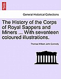 The History of the Corps of Royal Sappers and Miners ... with Seventeen Coloured Illustrations. Vol. II.