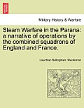 Steam Warfare in the Parana: A Narrative of Operations by the Combined Squadrons of England and France.
