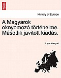 A Magyarok Oknyomoz T Rt Nelme. M Sodik Javitott Kiad S.