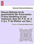 Nieuwe Bijdrage Tot de Geschiedenis Der Kruisvaarten in Hare Betrekking Tot Ons Vaderland. Door Mr. P. D. W. V. Z. [I.E. P. de Wakker Van ZON.]