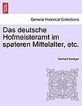 Das Deutsche Hofmeisteramt Im Spateren Mittelalter, Etc.