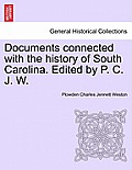 Documents Connected with the History of South Carolina. Edited by P. C. J. W.