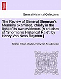 The Review of General Sherman's Memoirs Examined, Chiefly in the Light of Its Own Evidence. [A Criticism of Sherman's Historical Raid, by Henry Van Ne