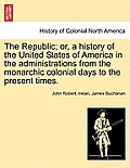 The Republic; Or, a History of the United States of America in the Administrations from the Monarchic Colonial Days to the Present Times. Volume XIII.
