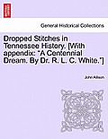 Dropped Stitches In Tennessee History. [With Appendix: A Centennial Dream. By Dr. R. L. C. White.] by John Allison